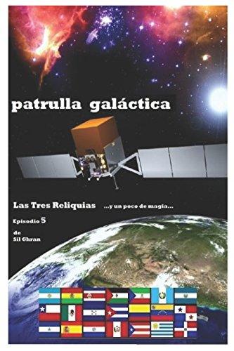 Las Tres Reliquias: ...y un poco de magia... (PATRULLA GALACTICA) (Spanish Edition) [Sil Ghran] (Tapa Blanda)