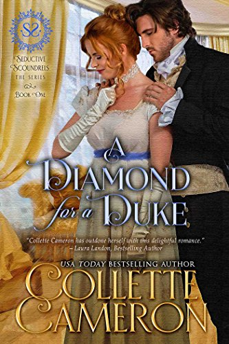 A Diamond for a Duke: A Regency Romance (Seductive Scoundrels Book 1) by [Cameron, Collette]