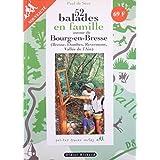 52 balades en famille autour de Bourg-en-Bresse ( Bresse, Do mbes, Revermont, Vallée de l'Ain)