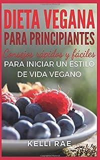 Dieta Vegana para Principiantes: Consejos rápidos y fáciles para iniciar un estilo de vida vegano