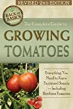 The Complete Guide to Growing Tomatoes: A Complete Step-By-Step Guide Including Heirloom Tomatoes Revised 2nd Edition (Back to Basics)