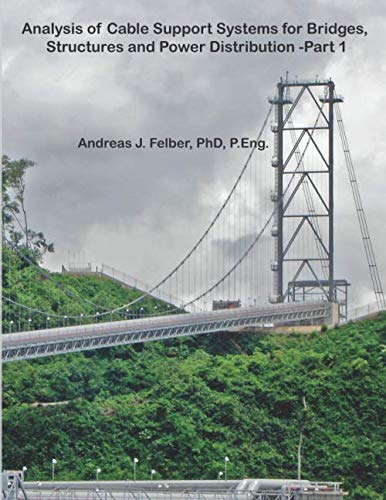Analysis of Cable Support Systems for Bridges, Structures and Power Distribution - Part 1: Formulation and Application of Catenary Cables and Non ... (Analysis of Cables and Cable Systems)