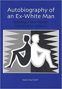 Book Autobiography of an Ex-White Man by Wolff, Robert Paul (2009)