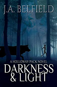 Darkness & Light: A Holloway Pack Novel by [Belfield, J.A.]