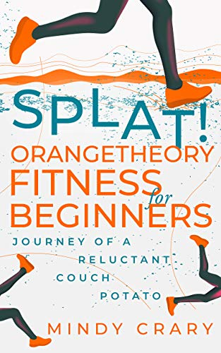 Splat! Orangetheory Fitness for Beginners: Journey of a Reluctant Couch Potato