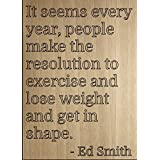 """It seems every year, people make the..."" quote by Ed Smith, laser engraved on wooden plaque - Size: 8""x10"""