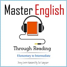 Master English Through Reading. Elementary to Intermediate: Boost Your Vocabulary with over 200 New Words and Phrases Audiobook by Jenny Smith Narrated by Jus Sargeant