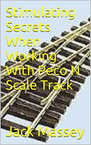 Stimulating Secrets When Working With Peco N Scale Track - Peco Model Trains