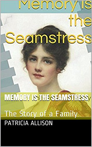 Memory Is The Seamstress: The Story of a Family by [Allison, Patricia]