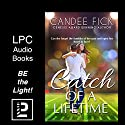 Catch of a Lifetime Audiobook by Candee Fick Narrated by Steven A. Gannett