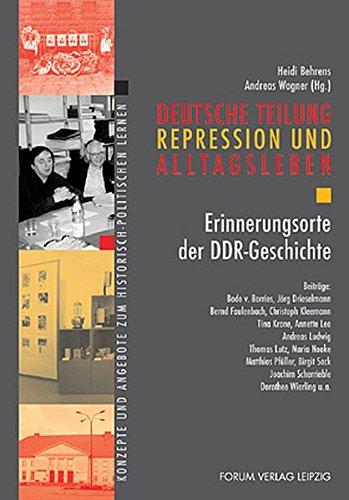 Deutsche Teilung, Repression und Alltagsleben: Erinnerungsorte der DDR-Geschichte. Angebote zum historisch-politischen Lernen