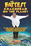 The Fattest Crackhead On The Planet: My True Life Story of Adoption, Racism, Fashion Models, Sports Television, Fatherhood, Show Business and Triumph over Crack Addiction