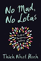 No Mud, No Lotus: The Art of Transforming Suffering