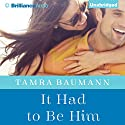 It Had to Be Him: It Had to Be, Book 1 Audiobook by Tamra Baumann Narrated by Kate Rudd