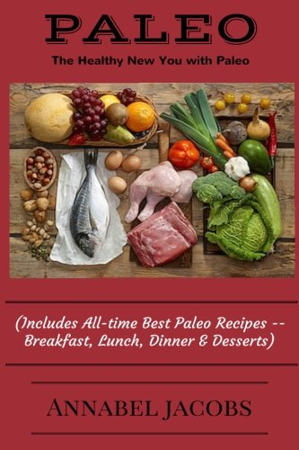 All-time Best Paleo Recipes: Quick and Easy Breakfast, Lunch, Dinner & Desserts pdf