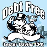 Be Debt Free in Under 100 Days: A Legal Loophole the Banks Hope You Never Find out About | Lester Davie CPA