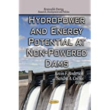 Hydropower & Energy Potential at Non-Powered Dams. Edited by Kevin F. Anderson, Sandra A. Collins