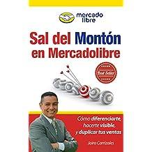 Sal del Montón en MercadoLibre: Cómo diferenciarte, hacerte visible, y duplicar tus ventas o contrataciones usando MercadoLibre (Spanish Edition)