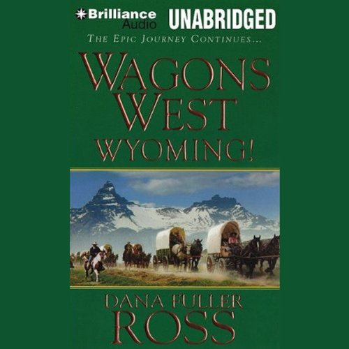 Wagons West Wyoming!: Wagons West, Book 3 Audiobook [Free Download by Trial] thumbnail