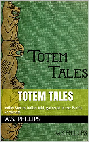 Totem Tales: Indian Stories Indian told, gathered in the Pacific Northwest