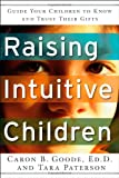 Raising Intuitive Children, Caron B. Goode, 1601630514