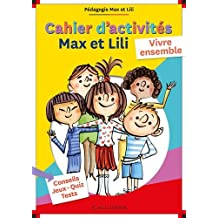 Cahier d'activités Max et Lili - Nº 3: Vivre ensemble - Conseils - Jeux -Quiz - Tests