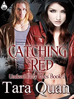 Catching Red (Undead Fairy Tales Book 2) by [Quan, Tara]
