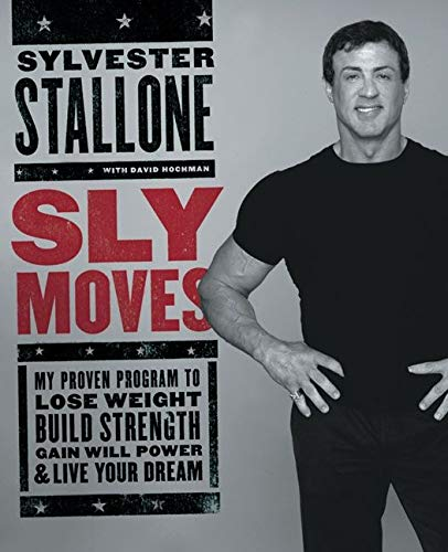 Sly Moves: My Proven Program to Lose Weight, Build Strength, Gain Will Power, and Live your Dream 1