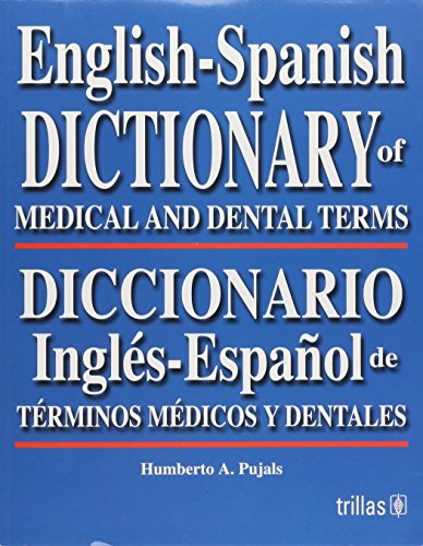 English-spanish Dictionary of Medical And Dental Terms/Diccionario Ingles-espanol De Terminos Medicos Y Dentales (Spanish Edition)