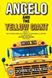 Angelo and the Yellow Giant, John Calleri, 1450041167