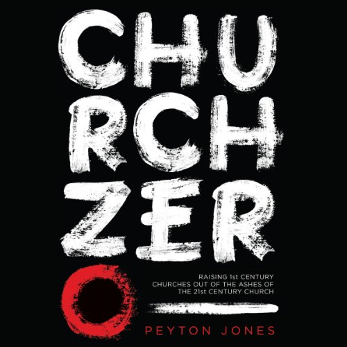 Church Zero: Raising 1st Century Churches Out of the Ashes of the 21st Century Church Audiobook [Free Download by Trial] thumbnail