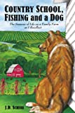 Country School, Fishing and a Dog, J. D. Schere, 1420840622