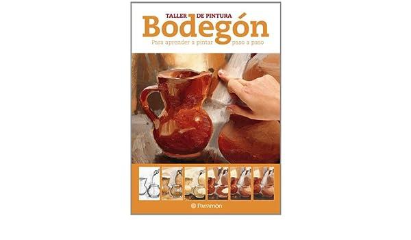BODEGON. Para aprender a pintar paso a paso (Spanish Edition ...