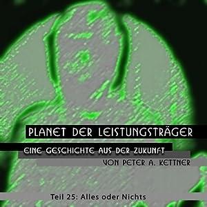 Alles oder nichts (Planet der Leistungsträger 25) Hörbuch
