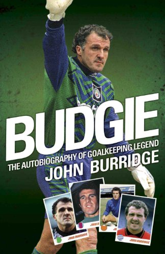 Budgie: The Autobiography of Goalkeeping Legend John Burridge (Aston Villa Crystal)
