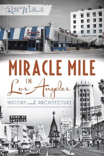 Miracle Mile in Los Angeles:: History and Architecture by Ruth Wallach (2013-07-09)