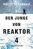 Der Junge von Reaktor 4 (German Edition)