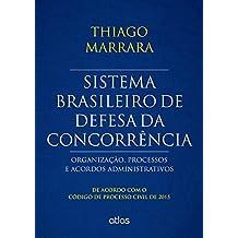 Sistema Brasileiro De Defesa Da Concorrência: Organização, Processos E Acordos - Cpc/2015: Organização, Processos e Acordos Administrativos