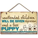 "Unattended Children will be given expresso and a free puppy 9"" x 6"" Wood Sign"