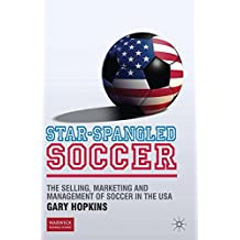 Star-Spangled Soccer: The Selling, Marketing and Management of Soccer in the USA