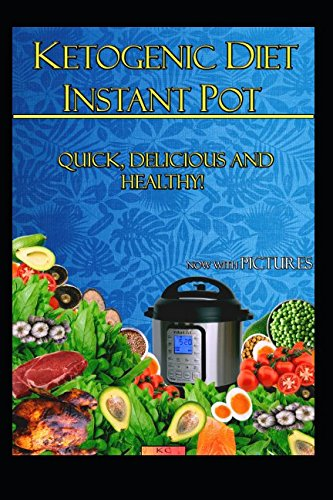 Ketogenic Diet Instant Pot Recipes: Easy, Fast, Delicious and Healthy Recipes with Pictures and Nutritional Value by Kitchen Cloud