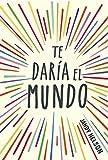 Te daría el mundo / I'll Give You the Sun (Spanish Edition)