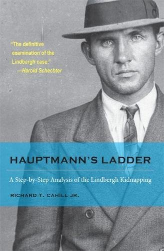 Hauptmann's Ladder: A Step-by-Step Analysis of the Lindbergh Kidnapping (True Crime History) PDF