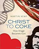 Christ to Coke: How Image Becomes Icon