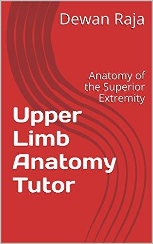 Upper Limb Anatomy Tutor: Anatomy of the Superior Extremity