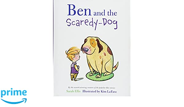 Ben and the Scaredy-Dog: Sarah Ellis, Kim La Fave ...