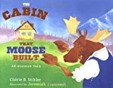 The Cabin That Moose Built, Cherie B. Stihler, 1570614466