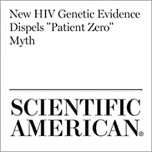 New HIV Genetic Evidence Dispels 'Patient Zero' Myth Other by Dina Fine Maron Narrated by Jef Holbrook