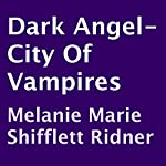 Dark Angel - City of Vampires | Melanie Marie Shifflett Ridner
