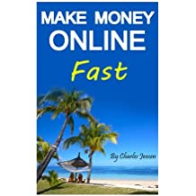 Make Money Online Fast: Making Money Online Quickly and Easily (Making Money Online Ideas, Make Money Online Ideas, Making Money Online Fast, Online Business Ideas, Internet Business)